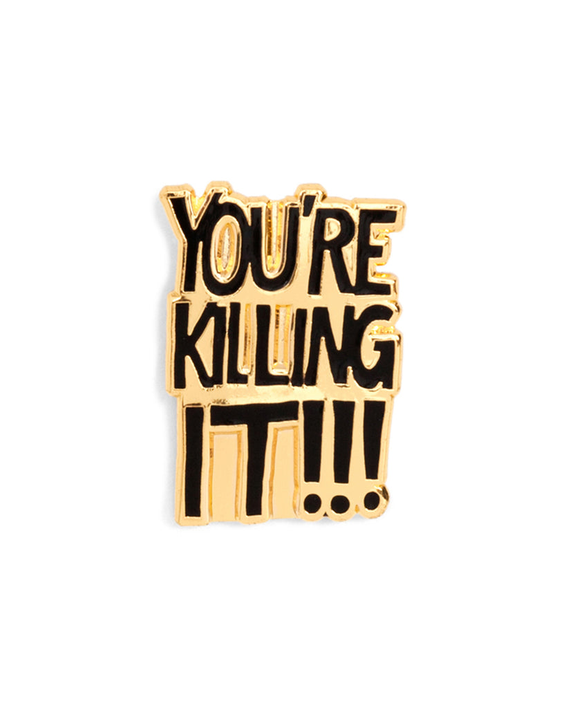 Enamel Pin - You're Killing It
