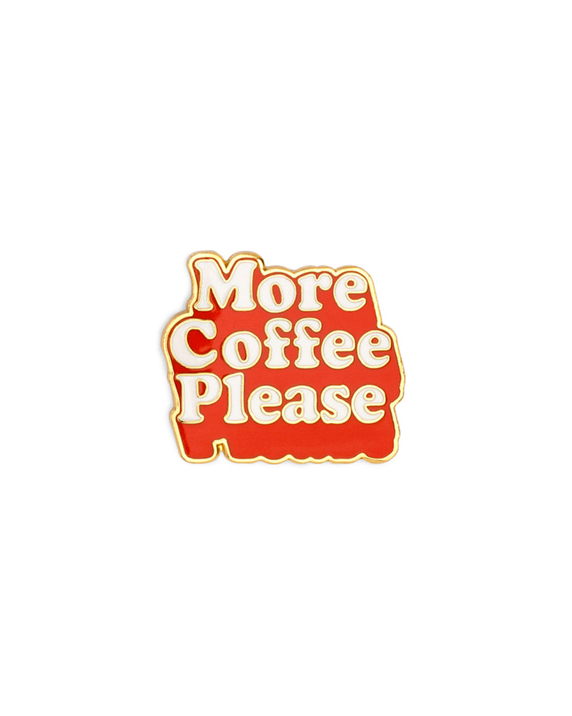 enamel pin - more coffee please