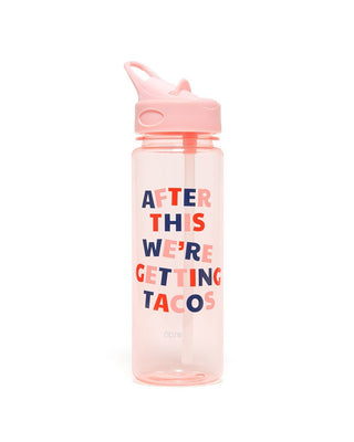 work it out water bottle - after this we're getting tacos