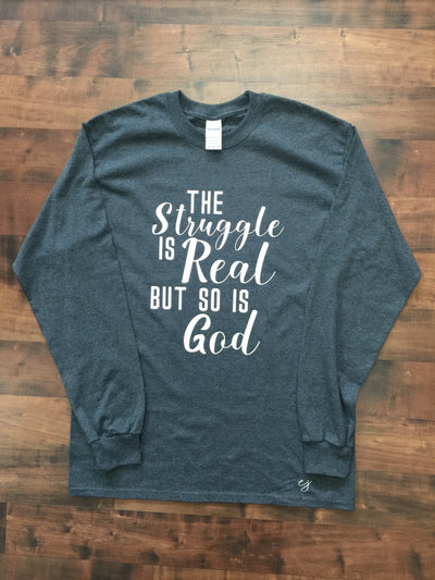 The Struggle is Real but so is God Long Sleeve Shirt