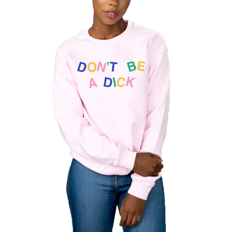 Don't Be a Dick Sweatshirt