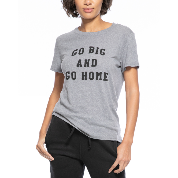 Go Big and Go Home Loose Tee