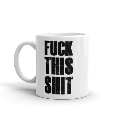 FUCK THIS SHIT Coffee Mug