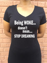 Being WOKE doesn't mean STOP DREAMING
