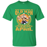 Never Underestimate and Old Man Who was born in April Custom Ultra Cotton T-Shirt