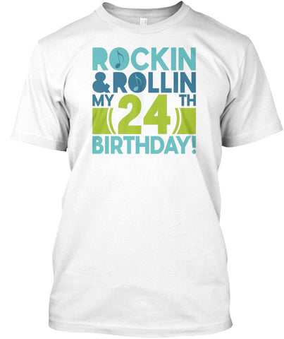 ROCKIN AND ROLLIN MY 24 BIRTHDAY