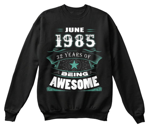 JUNE 1985-32 Years Of Being Awesome