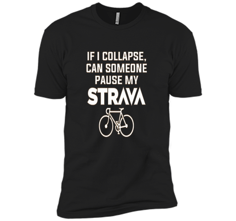 If I Collapse, Can SomeOne Pause My Strava's T Shirt