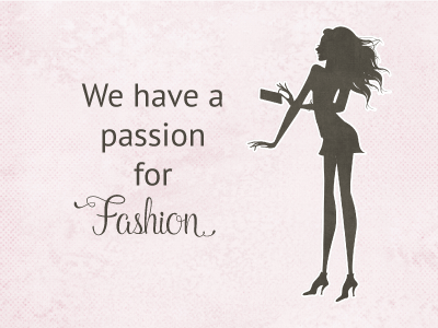 We have passion for fashion.
