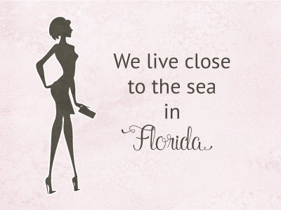 We live close to the sea in Florida.