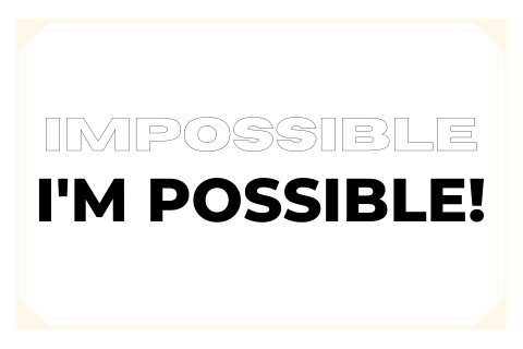 turning impossible into I'm possible