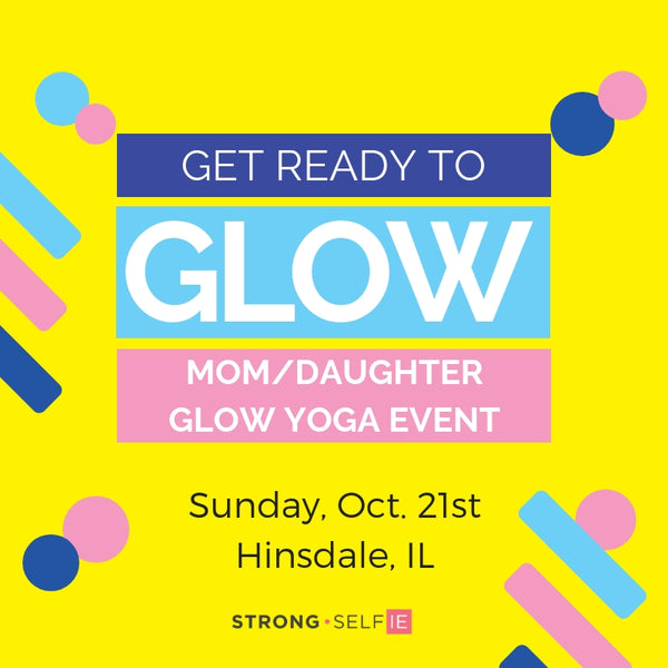 You Glow Girl - Mother/Daughter Glow Yoga Event - Hinsdale