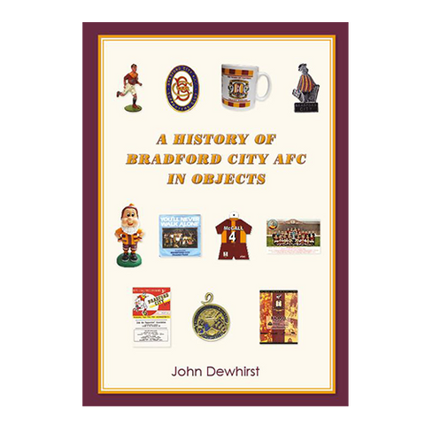 A History of Bradford City in Objects - by John Dewhirst