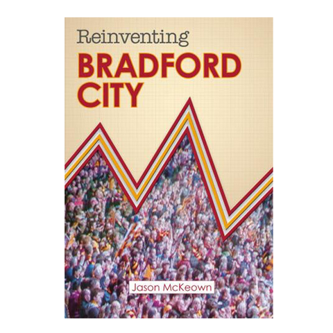 Reinventing Bradford City - by Jason McKeown