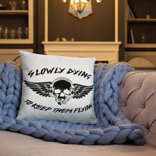 """Slowly Dying To Keep Them Flying"" Pillow"