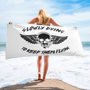 Slowly Dying to Keep Them Flying Towel