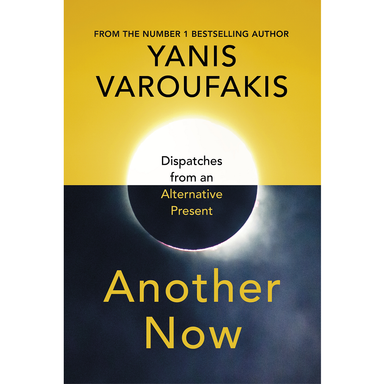 Yanis Varoufakis Another Now