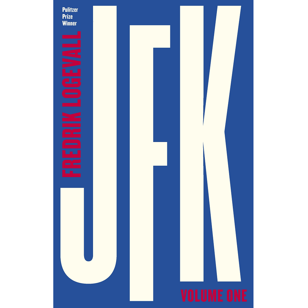 Fredrik Logevall JFK Volume One