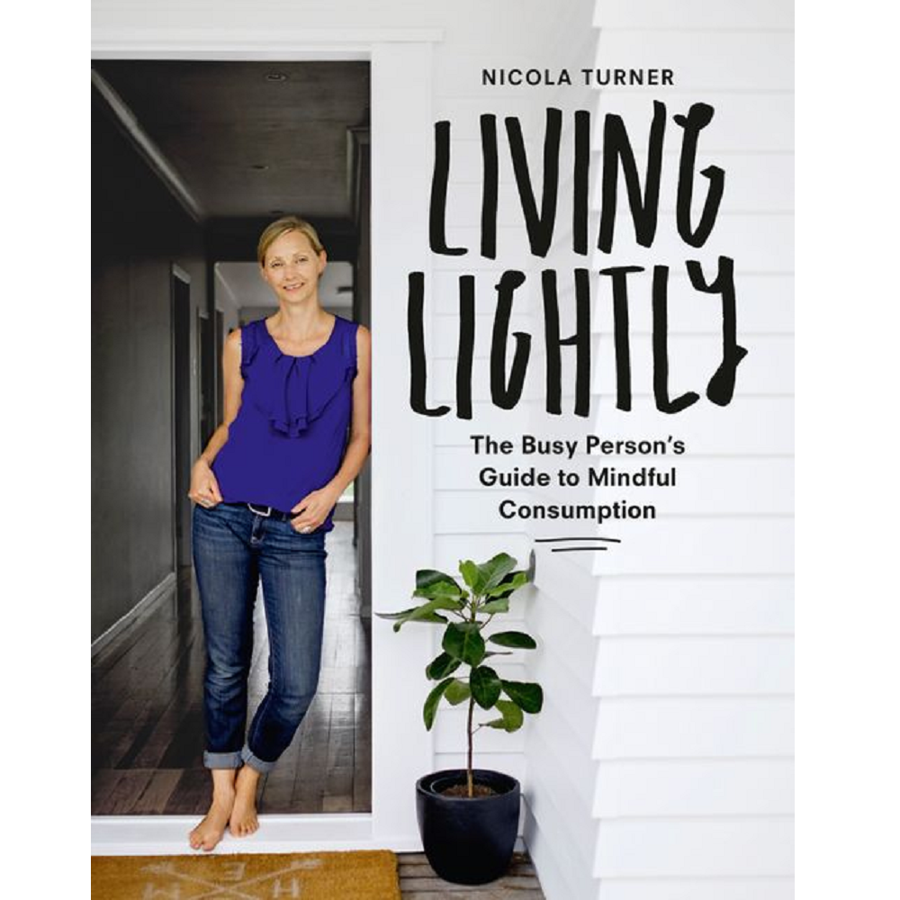 Nicola Turner Living Lightly: The Busy Person's Guide to Mindful Consumption
