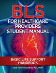 BLS For Healthcare Providers Student Manual  Basic Life Support Handbook Authored by Jane John-Nwankwo RN,MSN