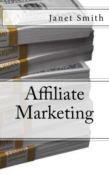 Affiliate Marketing  Authored by Janet Smith