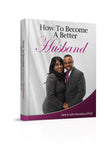 How To Become A Better Husband  Authored by Jane John-Nwankwo RN,MSN, & John Nwankwo Ph.D