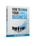 How to grow your small business  Authored by Jane John-Nwankwo