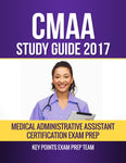 CMAA Study Guide 2017 Medical Administrative Assistant Certification Exam Prep Authored by Key Points Exam Prep Team