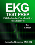 EKG Test Prep  EKG Technician Practice Test Questions Authored by Jane John-Nwankwo RN,MSN