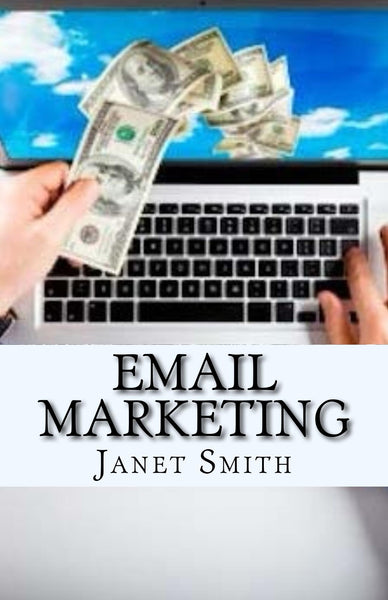 Email Marketing  Authored by Janet Smith