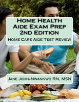 Home Health Aide Exam Prep  Home Care Aide Test Review Authored by Jane John-Nwankwo RN, MSN.  Edition: 2nd