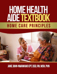 Home Health Aide Textbook  Home Care Principles Authored by Jane John-Nwankwo RN,MSN