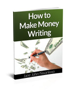 How to Make Money Writing  Authored by Jane John-Nwankwo RN,MSN  Edition: Revised Edition