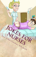 Jokes for Nurses  50 Jokes & Shift Notes Authored by Jane John-nwankwo RN,MSN