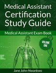 Medical Assistant Certification Study Guide  Medical Assistant Exam Book Volume One Authored by Jane John-Nwankwo