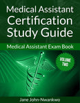 Medical Assistant Certification Study Guide  Medical Assistant Exam Book Volume two Authored by Jane John-Nwankwo