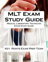 MLT Exam Study Guide  Medical Laboratory Technician Exam Study Guide Authored by Key Points Exam Prep Team