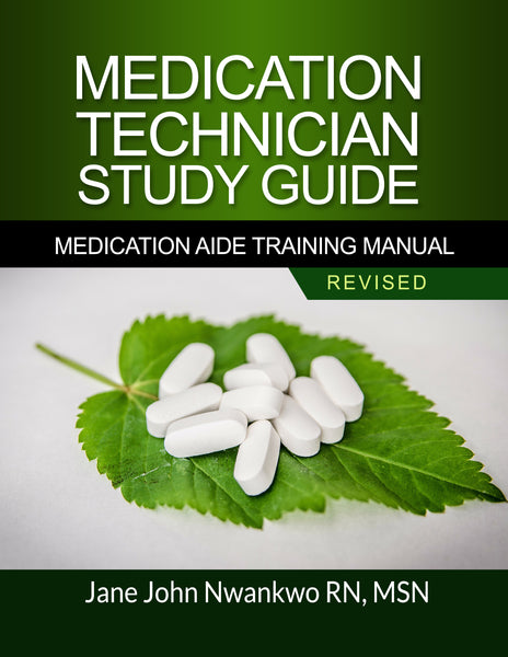 Medication Technician Study Guide  Medication Aide Training Manual Authored by Jane John-Nwankwo RN,MSN  Edition: Revised