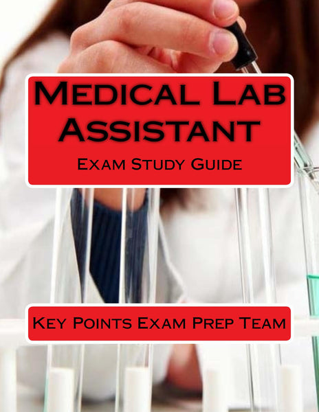 Medical Lab Assistant  Exam Study Guide Authored by Key Points Exam Prep Team
