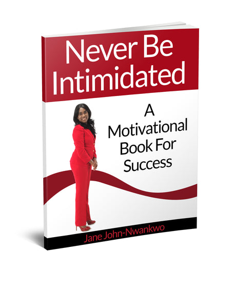 Never Be Intimidated  A Motivational Book For Success Authored by Jane John-Nwankwo
