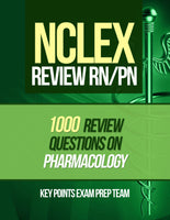 NCLEX Review RN/PN  1000 Review Questions on Pharmacology Authored by Key Points Exam Prep Team