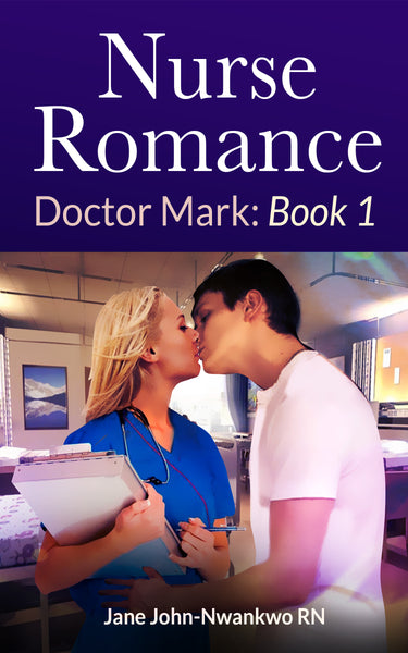 Nurse Romance Dr Mark: Book 1  Authored by Jane John-nwankwo RN,MSN