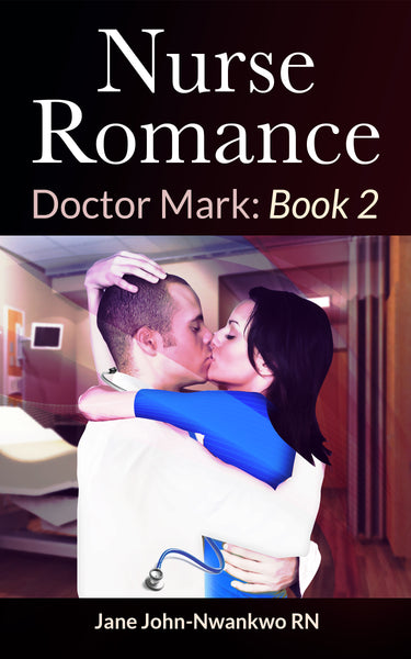 Nurse Romance  Dr. Mark: Book 2 (comes with 3 more novels) Authored by Jane John-Nwankwo RN,MSN