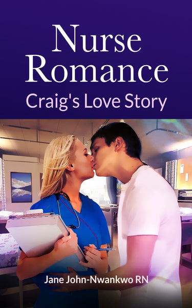 Nurse Romance: Craig's Love Story  Authored by Jane John-Nwankwo RN