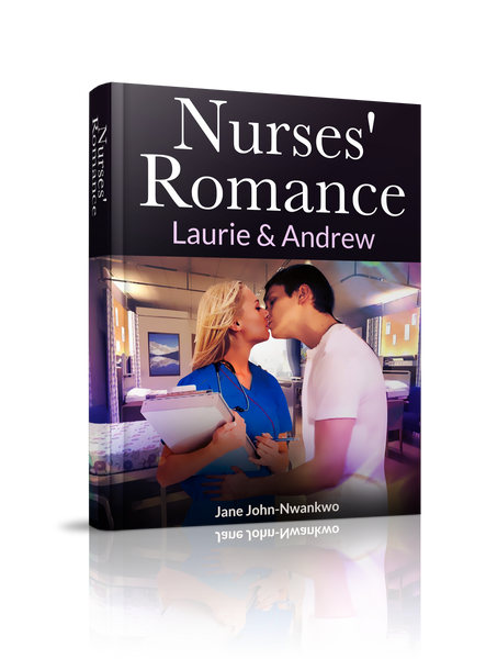 Nurses' Romance: Laurie and Andrew  Authored by Jane John-Nwankwo RN
