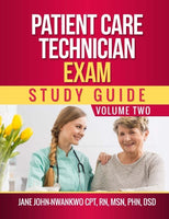 Patient Care Technician Exam Study Guide  Volume Two Authored by Jane John-Nwankwo RN,MSN