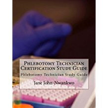 Phlebotomy Technician Certification Study Guide: Phlebotomy Technician Study Guide Authored by Jane John-Nwankwo  Edition: 2nd