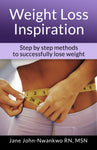 Weight Loss Inspiration  Step by Step Methods To Successfully Lose Weight Authored by Jane John-Nwankwo RN,MSN