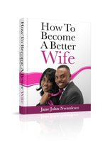 How To Become A Better Wife  Authored by Jane Jane John-Nwankwo RN,MSN