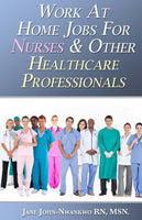 Work At Home Jobs For Nurses & Other Healthcare Professionals  Authored by Jane John-Nwankwo RN,MSN